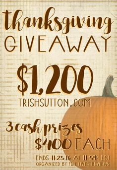 A Thanksgiving giveaway! Three cash prizes! $1,200 total cash giveaway. Ends 11.25.2016. http://trishsutton.com/thanksgiving-cash-giveaway/