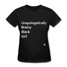 Unapologetically Brainy Black Girl Quotes T shirt by Stephanie Lahart. This Brainy Black Girl empowerment shirt is an absolute must-have for black girls that represent Black Girl Magic and Black Excellence. An inspiring t-shirt for smart, intelligent, brilliant African-American females. Black female empowerment shirts.