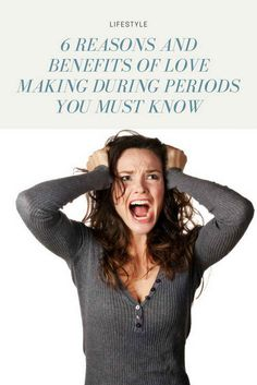6 Reasons And Benefits Of Love Making During Periods You Must Know