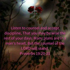 Proverbs Listen to counsel and accept discipline, That you may be wise the rest of your days. Many plans are in a man's heart, But the counsel of the LORD will stand. Proverbs 19 20, Niv Bible, New American Standard Bible, The Heart Of Man, Counseling, Lord, How To Plan, Therapy
