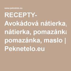 RECEPTY- Avokádová nátierka, pomazánka, maslo   Peknetelo.eu