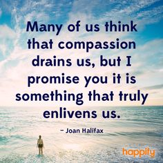 Be Invigorated By Compassion - Joan Halifax Photo Quotes, Me Quotes, Happy Holi Quotes, Deep Meditation, I Promise You, Positive Psychology, End Of Life, Self Development, Thought Provoking