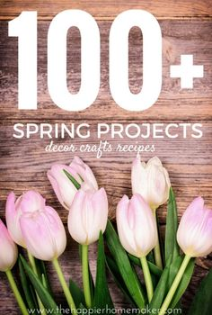 100 spring projects from bloggers you love- recipes, decor, crafts, and DIY projects to get you ready for warmer weather and Easter!