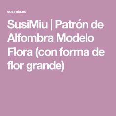 SusiMiu | Patrón de Alfombra Modelo Flora (con forma de flor grande)