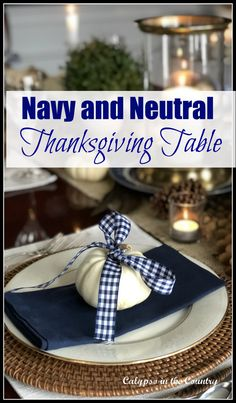 Navy and Neutral Table Setting for Thanksgiving. A newly painted navy dining room needed a table with navy to match.