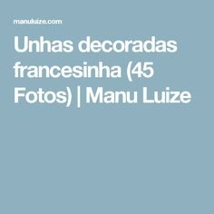 Unhas decoradas francesinha (45 Fotos) | Manu Luize