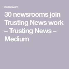 As of this week, newsrooms are making an investment in discovering how best to demonstrate credibility and earn trust by coming on board the Trusting News project. (*The number of newsrooms will… Collaboration, 30th, Join, News, Medium, Medium Long Hairstyles