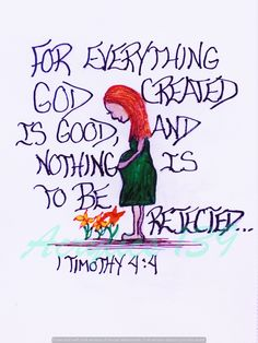 """For everything God created is good, and nothing is to be rejected..."" 1 Timothy 4:4 (Scripture doodle of encouragement)"