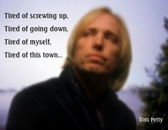 Tom petty Me too tired of many things♥️ Great Song Lyrics, Music Lyrics, Music Songs, My Music, Tom Petty Lyrics, Tom Petty Quotes, Mary Janes Last Dance, Still Love You