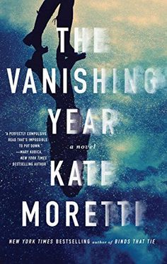"The Vanishing Year by Kate Moretti, a new ""unputdownable"" book worth reading."