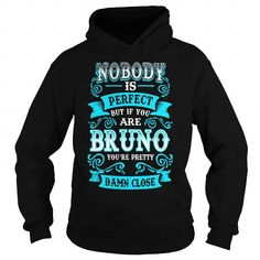 I Love BRUNO Nobody is Perfect but if you are BRUNO youre Pretty Damn Close T shirts