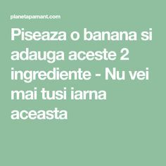 Piseaza o banana si adauga aceste 2 ingrediente - Nu vei mai tusi iarna aceasta Good To Know, Health Tips, Healthy, David, Crafts, Banana, Manualidades, Handmade Crafts, Health