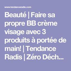 Beauté | Faire sa propre BB crème visage avec 3 produits à portée de main! | Tendance Radis | Zéro Déchet | Québec