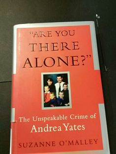 The unspeakable crime of Andrea Yates.