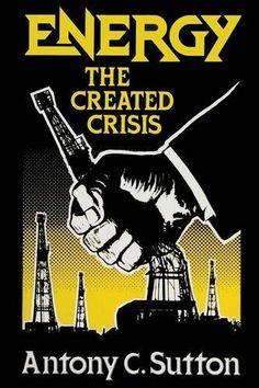 Energy: The Created Crisis by Antony C. Sutton