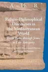 Religio-philosophical Discourses in the Mediterranean World: From Plato, Through Jesus, to Late Antiquity