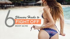 6 Hacks to Get Rid of Body Acne, Like Now. | Gluteboost