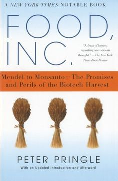Food, Inc.: Mendel to Monsanto--The Promises and Perils of the Biotech Harvest - http://goodvibeorganics.com/food-inc-mendel-to-monsanto-the-promises-and-perils-of-the-biotech-harvest/