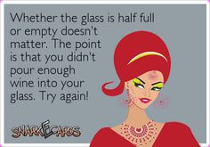 For my friend Kelly H-D. Whether the glass is half full or empty doesn't matter. The point is that you didn't pour enough wine into your glass. Sign Quotes, Cute Quotes, Funny Quotes, Sarcastic Quotes, Wine Jokes, Wine Funnies, Funny Wine, Georg Christoph Lichtenberg, In Vino Veritas