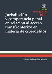 Jurisdicción y competencia penal en relación al acceso transfronterizo en materia de ciberdelitos / Cristos Velasco San Martín