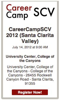 CareerCampSCV (Santa Clarita Valley) Registration is now open. Event happens July 14, 2012