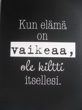 Vaikea elämä Lyric Quotes, Words Quotes, Wise Words, Lyrics, Sayings, Enjoy Your Life, Keep In Mind, Motto, Cool Words