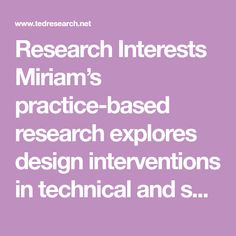 Research Interests  Miriam's practice-based research explores design interventions in technical and scientific areas of manufacturing. She combines design with ...