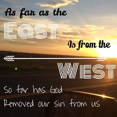 As far as the East is from the West-- so far has He removed our transgressions from us.