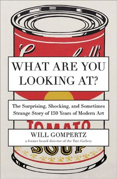 Will Gompertz, <em>What Are You Looking At?</em> (2013). Courtesy of Amazon.