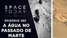 A Água no Passado de Marte  - Space Today TV Ep.385