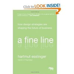 A Fine Line: How Design Strategies Are Shaping the Future of Business by Hartmut Esslinger (founder of frog)