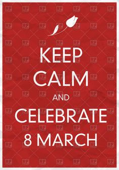 Royalty Free Vector image of Keep Calm And Celebrate 8 March - Women's day card #66100 includes graphic collections of Women's day card and Design elements. You can download this image clipart in EPS and JPG format. #vectorart #vectorclipart #vectorstock #graphicdesign #diseñográfico #graphisme #grafikdesign #графическийдизайн