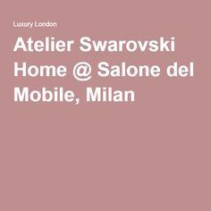 Atelier Swarovski Home @ Salone del Mobile, Milan