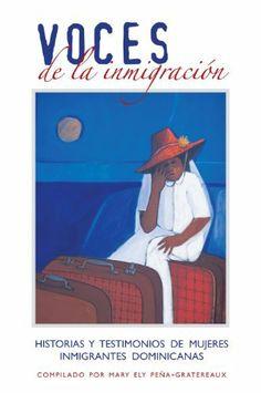 Voces de la inmigracion: Testimonios de Mujeres Inmigrantes Dominicanas (Spanish Edition) by Mary Ely Peña-Gratereaux. $16.65. 178 pages. Publisher: BookBaby; 1 edition (December 7, 2012)