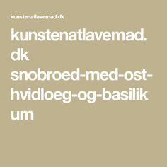kunstenatlavemad.dk snobroed-med-ost-hvidloeg-og-basilikum
