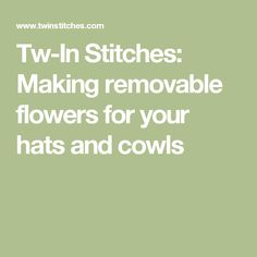 Tw-In Stitches: Making removable flowers for your hats and cowls