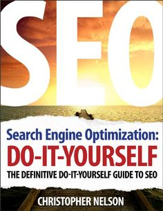 Search Engine Optimization: Do It Yourself - The Definitive Do It Yourself Guide to SEO