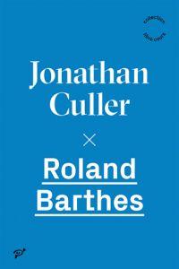 Roland Barthes. / Jonathan Culler, 2015 http://bu.univ-angers.fr/rechercher/description?notice=000803885