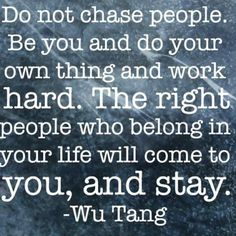 Inspiration for believing that the right people will fall in to your life.