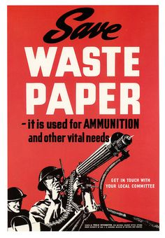 """Save Waste Paper - it used for ammunition and other vital needs."" 1940'S WWII propaganda posters"