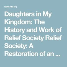 Daughters in My Kingdom: The History and Work of Relief Society Relief Society: A Restoration of an Ancient Pattern