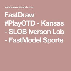 FastDraw #PlayOTD - Kansas - SLOB Iverson Lob - FastModel Sports