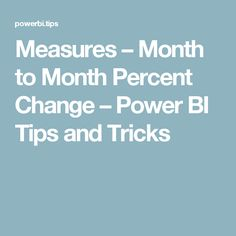 Measures – Month to Month Percent Change – Power BI Tips and Tricks