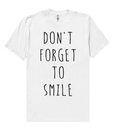 don`t forget to smile t shirt – Shirtoopia