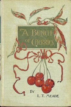 A Bunch of Cherries…Sweet Vintage reading with wonderful lessons for girls. A Bunch of Cherries…Sweet Vintage reading with wonderful lessons for girls. Book Cover Art, Book Cover Design, Book Design, Book Art, Vintage Book Covers, Vintage Books, Old Books, Antique Books, Jm Barrie