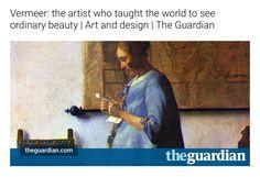 Vermeer: the artist who taught the world to see ordinary beauty https://www.theguardian.com/artanddesign/jonathanjonesblog/2017/feb/08/vermeer-artist-who-taught-world-to-see-ordinary-beauty?CMP=share_btn_tw