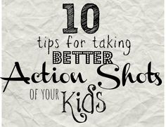10 Tips for Taking Action Shots of Kids - Do Small Things with Love