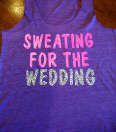Sweating for the Wedding Tank Glitter by SparkleTeesNMore on Etsy, $22.00