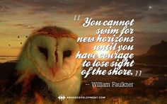 """You cannot swim for new horizons until you have courage to lose sight of the shore."" Quote by William Faulkner"