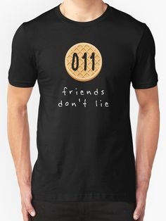 Created with graphicgoogle.com. #stranger things #eleven #011 #11 #netflix #tv show #quotes #minimalist #aesthetic #friends don't lie #eggo #waffle #gift #present #birthday #christmas #friend #tshirt